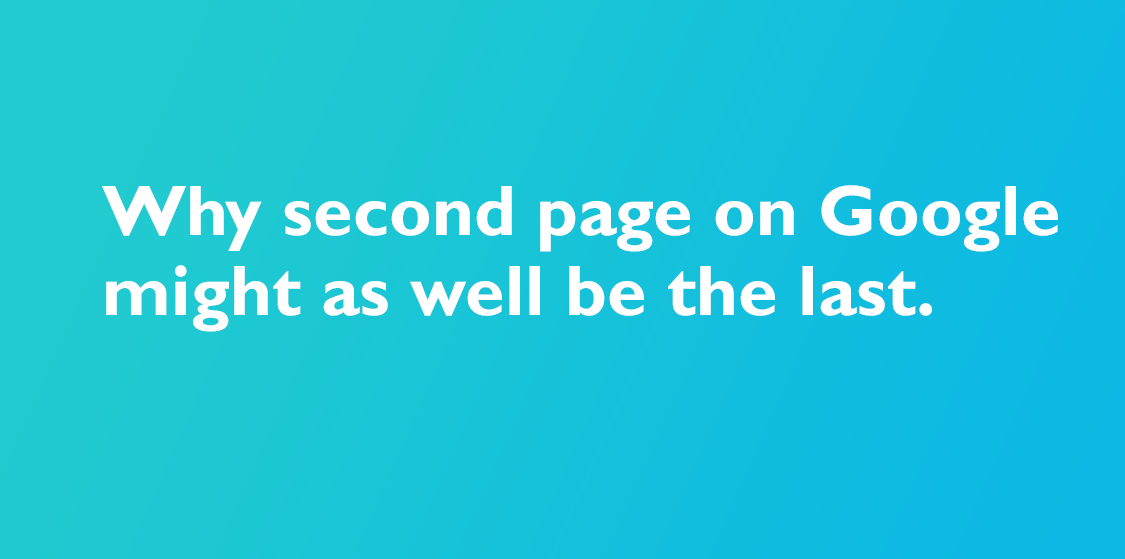 SEO Fact Second page on Google might as well be the last